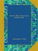 Briefe Über Thierische Elektricität von A. Volta